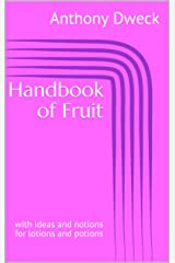 Handbook of Fruit : with ideas and notions for lotions and potions (Dweck Books 2) Kindle Edition
