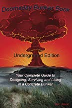 Doomsday Bunker Book: Your Complete Guide to Designing, Surviving and Living in an Underground Concrete Bunker, and for Wh...