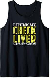 I Think My Check Liver Light Just Came On Funny Drinking Tank Top