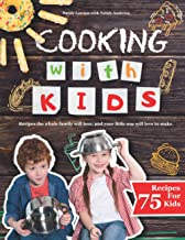 Cooking with Kids: Recipes the Whole Family Will Love, and Your Little One Will Love to Make. (All recipes are easy, healt...