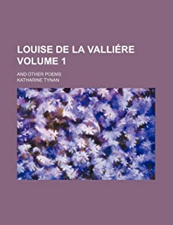 Louise de La Valliere Volume 1; And Other Poems