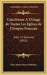 Catechisme A L'Usage de Toutes Les Eglises de L'Empire Francais: Avec 17 Gravures (1812)