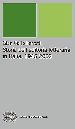 Storia delleditoria letteraria in Italia. 1945-2003 (Piccola biblioteca Einaudi. Nuova serie Vol. 247)