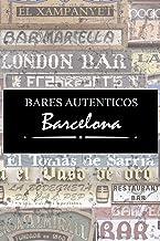 Bares Auténticos Barcelona | Guía ilustrada de los bares más históricos de Barcelona: Bares históricos donde tomar tapas, ...