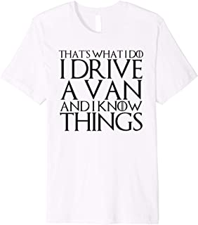 THAT'S WHAT I DO I DRIVE A VAN AND I KNOW THINGS T-Shirt