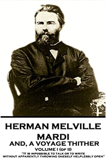 Herman Melville - Mardi, and a Voyage Thither. Volume I (of II): It Is Impossible to Talk or to Write Without Apparently T...
