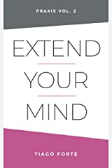 Extend Your Mind: Praxis Volume 2 Kindle Edition