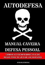 AUTODEFESA - MANUAL CAVEIRA DE DEFESA PESSOAL: COMO O AUTOR DO MAIOR CANAL DO BRASIL PODE TE AJUDAR A SE DEFENDER
