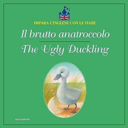 Il brutto anatroccolo - The Ugly Duckling (Impara linglese con le fiabe Mondadori)