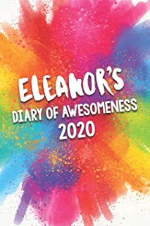 Eleanor's Diary of Awesomeness 2020: Unique Personalised Full Year Dated Diary Gift For A Girl Called Eleanor - 185 Pages ...