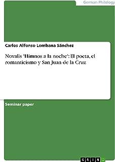 Novalis 'Himnos a la noche': El poeta, el romanticismo y San Juan de la Cruz (Spanish Edition)