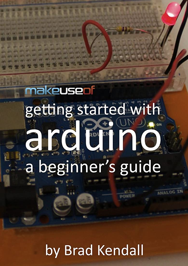 熟練したブロンズ宿命Getting Started With Arduino: A Beginner's Guide (English Edition)