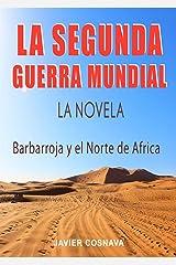LA SEGUNDA GUERRA MUNDIAL, la novela: (Barbarroja y el Norte de África) (2ª Guerra Mundial novelada) (Spanish Edition) Kindle Edition