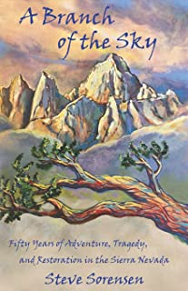 A Branch of The Sky: Fifty Years of Adventure, Tragedy, and Restoration in the Sierra Nevada