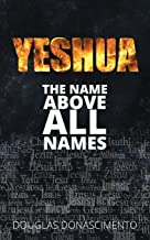 YESHUA: The Name Above All Names