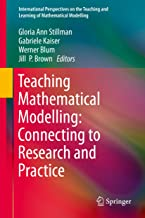 Teaching Mathematical Modelling: Connecting to Research and Practice (International Perspectives on the Teaching and Learn...