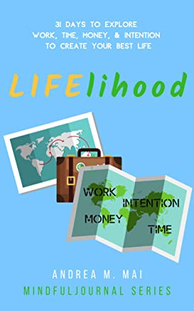 LIFElihood: 31 Days to Explore Work, Time, Money & Intention to Create Your Best Life