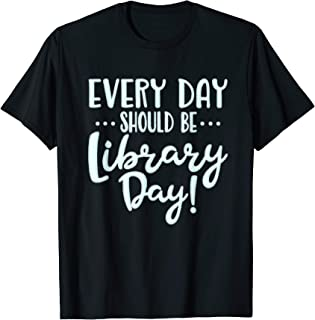 Funny Every Day Should Be Library Day  T-Shirt