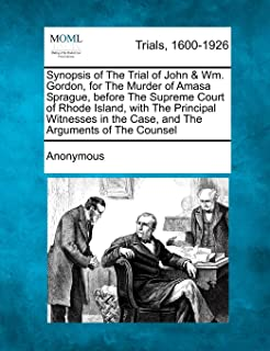 Synopsis of the Trial of John & Wm. Gordon, for the Murder of Amasa Sprague, Before the Supreme Court of Rhode Island, wit...