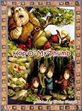 Hop-O'-My-Thumb: Hop-o'-My-Thumb (le petit Poucet) is the youngest of seven children in a poor woodcutter's family. His greater wisdom compensates for his smallness of size.