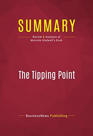 Summary: The Tipping Point: Review and Analysis of Malcolm Gladwell's Book