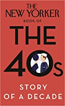 The New Yorker Book of the 40's: Story of a Decade