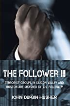 The Follower Iii: Terrorist Groups in Silicon Valley and Boston Are Smashed by the Follower