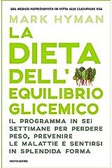 La dieta dell'equilibrio glicemico: Il programma in sei settimane per perdere peso, prevenire le malattie e sentirsi in splendida forma Formato Kindle