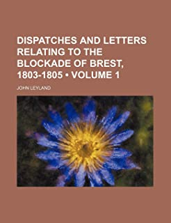 Dispatches and Letters Relating to the Blockade of Brest, 1803-1805 (Volume 1)