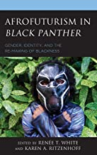 Afrofuturism in Black Panther: Gender, Identity, and the Re-Making of Blackness