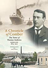 A Chronicle Of Comber: The Town of Thomas Andrews, Shipbuilder 1873-1912 (English Edition)