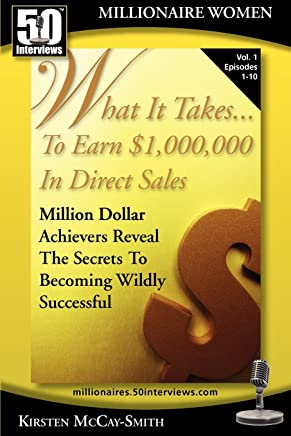 What It Takes... to Earn $1,000,000 in Direct Sales: Million Dollar Achievers Reveal the Secrets to Becoming Wildly Successful (Vol. 1)