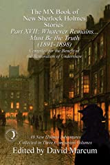 The MX Book of New Sherlock Holmes Stories Part XVII: Whatever Remains . . . Must Be the Truth (1891-1898) Kindle Edition