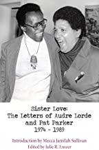 Sister Love: The Letters of Audre Lorde and Pat Parker 1974-1989 (Sapphic Classics)