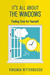 It's All About The Windows: Find Time For Yourself Kindle Edition