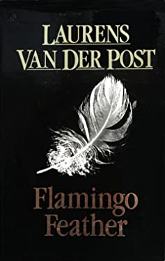 Flamingo Feather (The Collected works of Laurens van der Post)