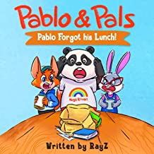 Pablo & Pals - Pablo Forgot His Lunch!: *** For a FREE Audio Book and Songs ***, please visit: www.pabloandpals.com and send us a quick message.