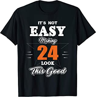 24th Birthday Gifts Not Easy Making 24 Years Look Good TZ2 T-Shirt