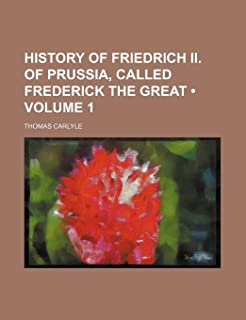 History of Friedrich II. of Prussia, Called Frederick the Great (Volume 1)