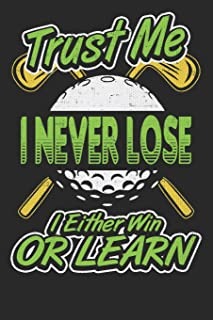 Trust Me I Never Lose I Either Win Or Learn: Golf Scorecard Tracking Journal
