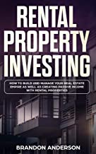 Rental Property Investing: How to Build and Manage Your Real Estate Empire as well as Creating Passive Income with Rental Properties