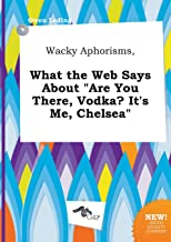 Wacky Aphorisms, What the Web Says about Are You There, Vodka? It's Me, Chelsea