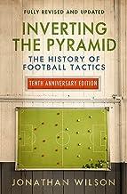 Wilson, J: Inverting the Pyramid: The History of Football Tactics