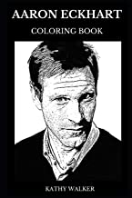 Aaron Eckhart Coloring Book: Legendary Harvey Dent from Nolan's Batman Trilogy and Erin Brokovich Actor, Sex Symbol and Iconic Actor Inspired Adult Coloring Book (Aaron Eckhart Books)
