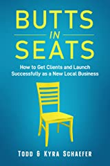 Butts In Seats: How to Get Clients and Launch Successfully as a New Local Business Kindle Edition