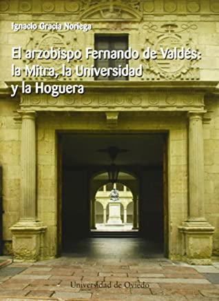 El arzobispo Fernando de Valdés: la Mitra, la Universidad y la hoguera