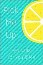 Pick Me Up Pep Talks for Me and You: 101 Affirmations to Pick Up Your Day