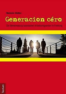 Generacion céro: Die Beheimatung spanischer Arbeitsmigranten in Freiburg (German Edition)