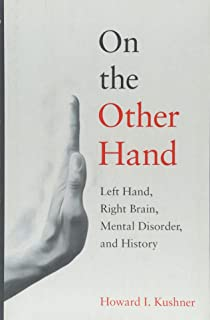 On the Other Hand: Left Hand, Right Brain, Mental Disorder, and History