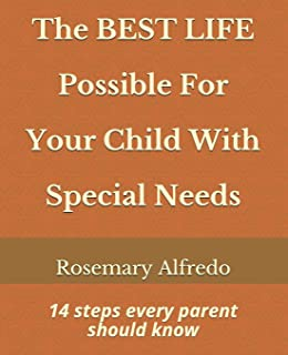 The Best Life Possible for Your Child with Special Needs: 14 Steps Every Parents Needs to Know